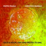 PEPPE FRANA CHRISTOS BARBAS - Such a Moon the thiefpauses to sing