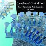 GAMELAN OF CENTRAL JAVA - XV. Returning Minimalism: In Nem