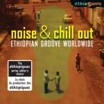 AAVV - Ethiopian Groove Worldwide / Noise & Chill Out